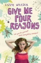 Give Me Four Reasons ebook by Lizzie Wilcock