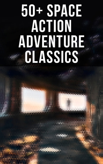 50+ Space Action Adventure Classics - Intergalactic Wars, Alien Attacks & Sci-Fi Novels: The War of the Worlds, The Planet of Peril, From the Earth to the Moon, Across the Zodiac, A Martian Odyssey, Off on a Comet, The Brick Moon eBook by H. G. Wells,Stanley G. Weinbaum,Jules Verne,Otis Adelbert Kline,Edgar Wallace,Percy Greg,David Lindsay,Edward Everett Hale,Malcolm Jameson