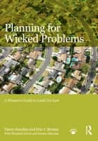 Planning for Wicked Problems - A Planner's Guide to Land Use Law ebook by Dawn Jourdan, Eric J. Strauss