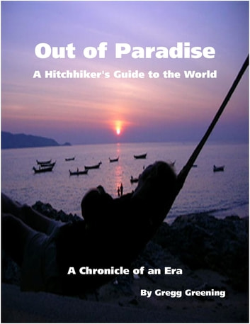 Out of Paradise - A Hitchhiker's Guide to the World - A Chronicle of an Era ebook by Gregg Greening