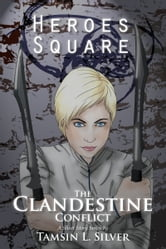 The Clandestine Conflict, Part I: Heroes Square ebook by Tamsin Silver