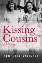 Kissing Cousins - A Memory ebook by Hortense Calisher