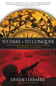 To Dare and to Conquer - Special Operations and the Destiny of Nations, from Achilles to Al Qaeda ebook by Derek Leebaert
