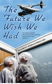 The Future We Wish We Had ebook by Martin H. Greenberg,Rebecca Lickiss