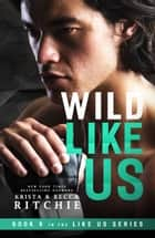 Wild Like Us ebook by Krista Ritchie, Becca Ritchie