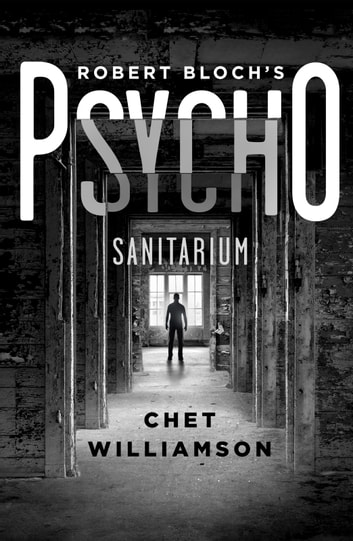 Psycho: Sanitarium - The Authorised Sequel to Robert Bloch's Psycho ebook by Chet Williamson