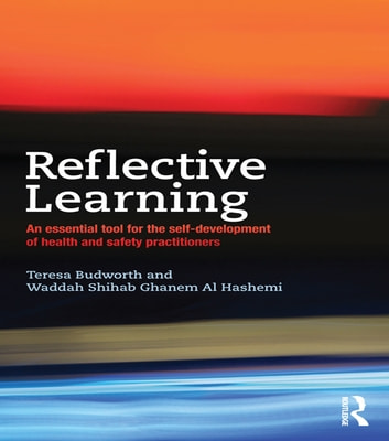 Reflective Learning - An essential tool for the self-development of health and safety practitioners ebook by Teresa Budworth,Waddah Shihab Ghanem Al Hashemi
