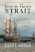 Juan de Fuca's Strait - Voyages in the Waterway of Forgotten Dreams ebook by