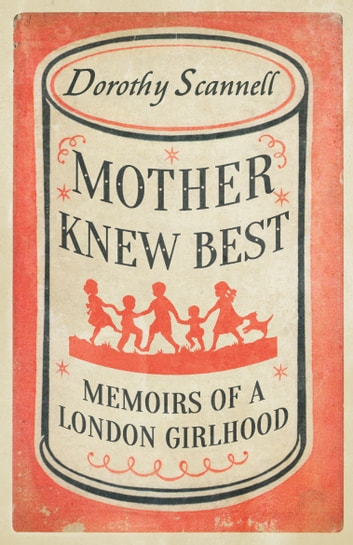 Mother Knew Best - Memoirs of a London Girlhood ebook by Dorothy Scannell