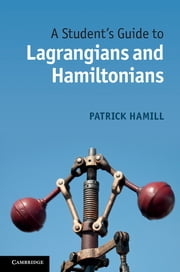A Student's Guide to Lagrangians and Hamiltonians ebook by Patrick Hamill
