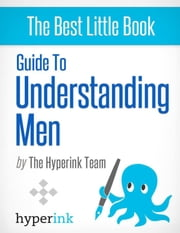 Guide To Understanding Men (Dating, Relationships, Sex) ebook by The Hyperink Team