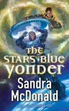 The Stars Blue Yonder ebook by Sandra McDonald