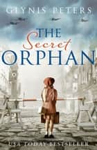 The Secret Orphan 電子書 by Glynis Peters