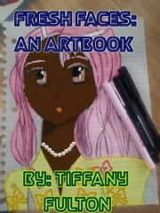 Fresh Faces: An ArtBook ebook by Tiffany Fulton
