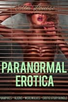 Paranormal Erotica Story Bundle ebook by Ella Louise