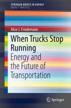 When Trucks Stop Running ebook by Alice J. Friedemann