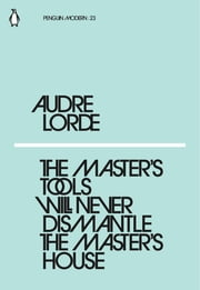 The Master's Tools Will Never Dismantle the Master's House eBook by Audre Lorde