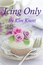 Icing Only ebook by