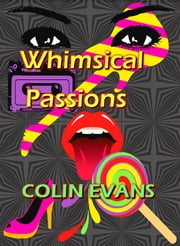 Whimsical Passions ebook by Colin Evans