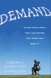 Demand - Creating What People Love Before They Know They Want It ebook by Adrian Slywotzky,Karl Weber