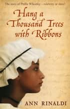 Hang a Thousand Trees with Ribbons eBook by Ann Rinaldi