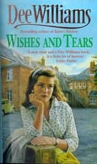 Wishes and Tears - A desperate search. A chance for happiness. eBook by Dee Williams