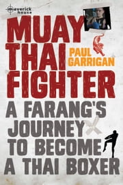 Muay Thai Fighter - A farang's journey to become a Thai boxer ebook by Paul Garrigan