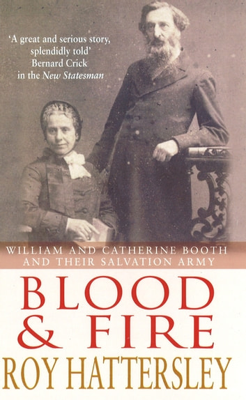 Blood and Fire - William and Catherine Booth and the Salvation Army ebook by Roy Hattersley
