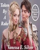 Taken By A Rake - 5 Steamy Historical Short Stories ekitaplar by Vanessa E Silver