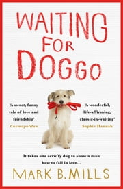 Waiting For Doggo - The feel-good romantic comedy for dog lovers and friends ebook by Mark Mills