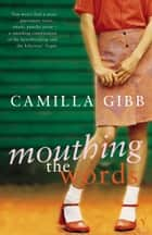 Mouthing The Words ebook by Camilla Gibb