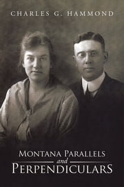 Montana Parallels and Perpendiculars ebook by Charles G. Hammond