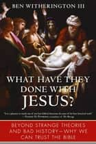 What Have They Done with Jesus? ebook by Ben Witherington, III