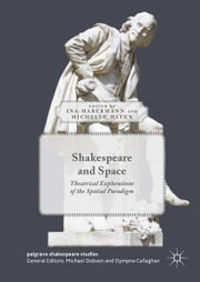 Shakespeare and Space - Theatrical Explorations of the Spatial Paradigm ebook by Ina Habermann,Michelle Witen