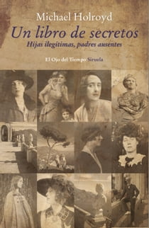 Un libro de secretos - Hijas ilegítimas, padres ausentes ebook by Michael Holroyd, Andrés Barba