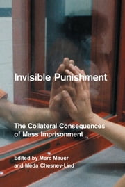 Invisible Punishment - The Collateral Consequences of Mass Imprisonment ebook by Meda Chesney-Lind,Marc Mauer
