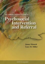 Athletic Trainer's Guide to Psychosocial Intervention and Referral ebook by Mensch, James