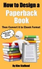 How to Design a Paperback Book Then Convert it to Ebook Format - Reflowable Ebook Version ebook by Kim Staflund