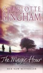 The Magic Hour ebook by Charlotte Bingham