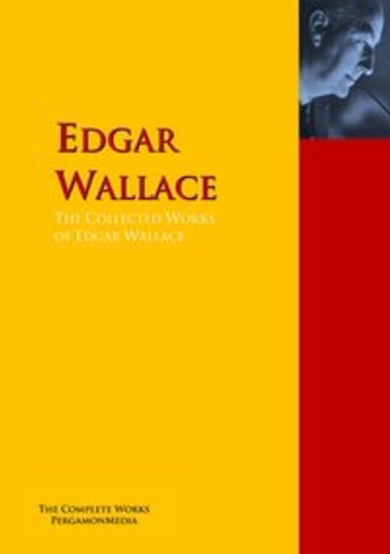 The Collected Works of Edgar Wallace - The Complete Works PergamonMedia ebook by Edgar Wallace,Clinton W. Gilbert