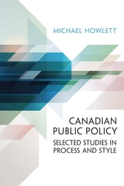 Canadian Public Policy - Selected Studies in Process and Style ebook by Michael Howlett