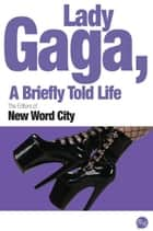 Lady Gaga, A Briefly Told Life eBook by The Editors of New Word City