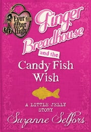 Ever After High: Ginger Breadhouse and the Candy Fish Wish: A Little Jelly Story ebook by Suzanne Selfors