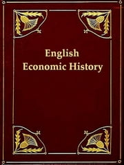English Economic History, Select Documents ebook by P. A. Brown, Editor,R. H. Tawney, Editor,A. E. Bland, Editor