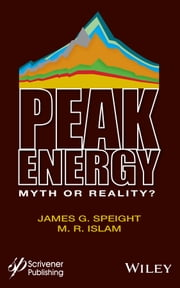 Peak Energy - Myth or Reality? ebook by James G. Speight,M. R. Islam