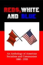 Reds, White and Blue: An Anthology of American Socialism and Communism 1880-1920 ebook by Lenny Flank