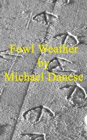 Fowl Weather ebook by Michael Danese