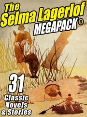 The Selma Lagerlof Megapack - 31 Classic Novels and Stories ebook by Selma Lagerlof