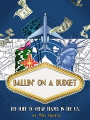 Ballin' On A Budget The Guide To Cheap Travel In The US ebook by Miss Gidgett