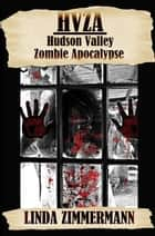 HVZA: Hudson Valley Zombie Apocalypse ebook by Linda Zimmermann